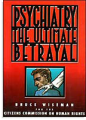 <i>Psychiatry: The Ultimate Betrayal</i>