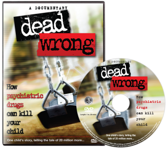 Dead Wrong: How Psychiatric Drugs Can Kill Your Child DVD